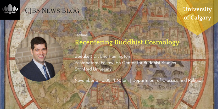 [Lecture] University of Calgary_ Recentering Buddhist Cosmology by Dr. Eric Huntington (November 3, 2017)
