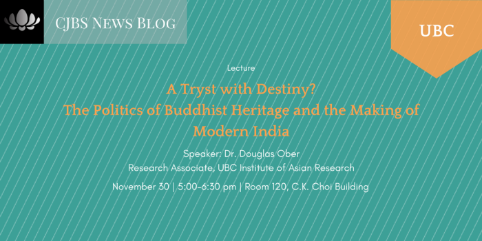 [Lecture] UBC: A Tryst with Destiny? The Politics of Buddhist Heritage and the Making of Modern India by Douglas Ober (November 30, 2017)