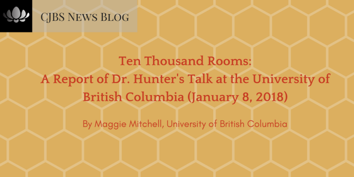 Ten Thousand Rooms_ A Report of Dr. Hunter's Talk at the University of British Columbia (January 8, 2018)